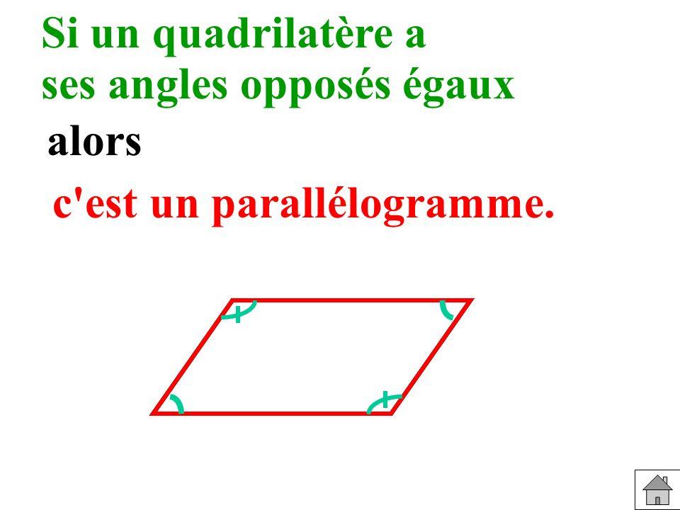 ses angles opposés égaux alors c est un parallélogramme.