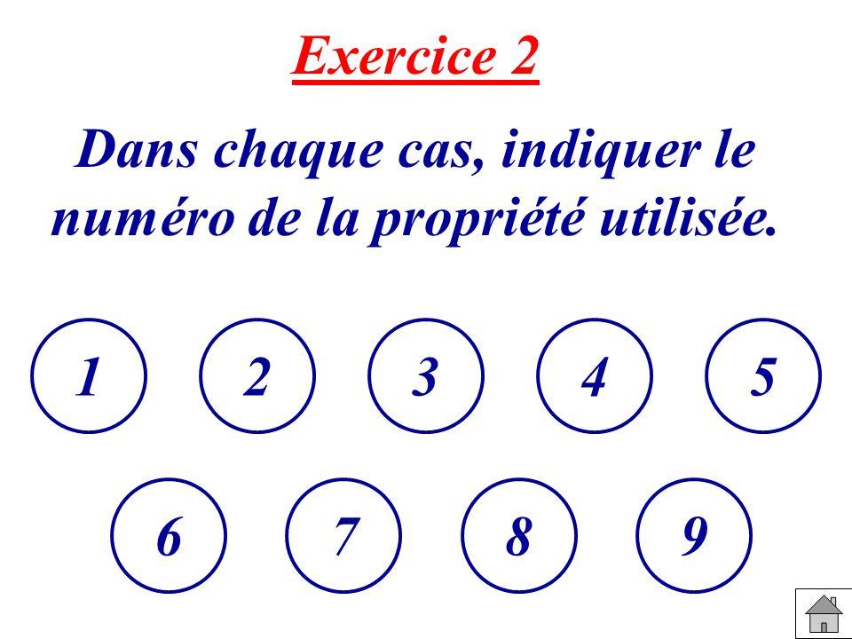 Dans chaque cas, indiquer le numéro de la propriété utilisée.