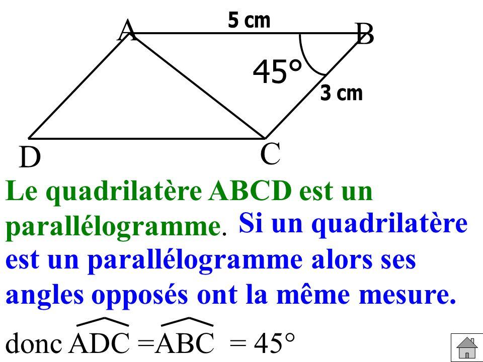 A B 45° C D Le quadrilatère ABCD est un parallélogramme.