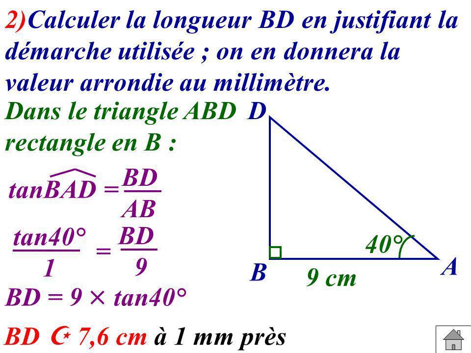 2)Calculer la longueur BD en justifiant la démarche utilisée ; on en donnera la valeur arrondie au millimètre.