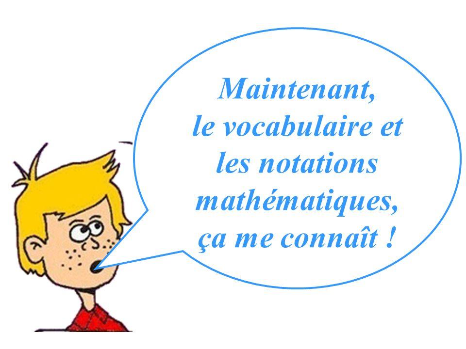 le vocabulaire et les notations mathématiques, ça me connaît !