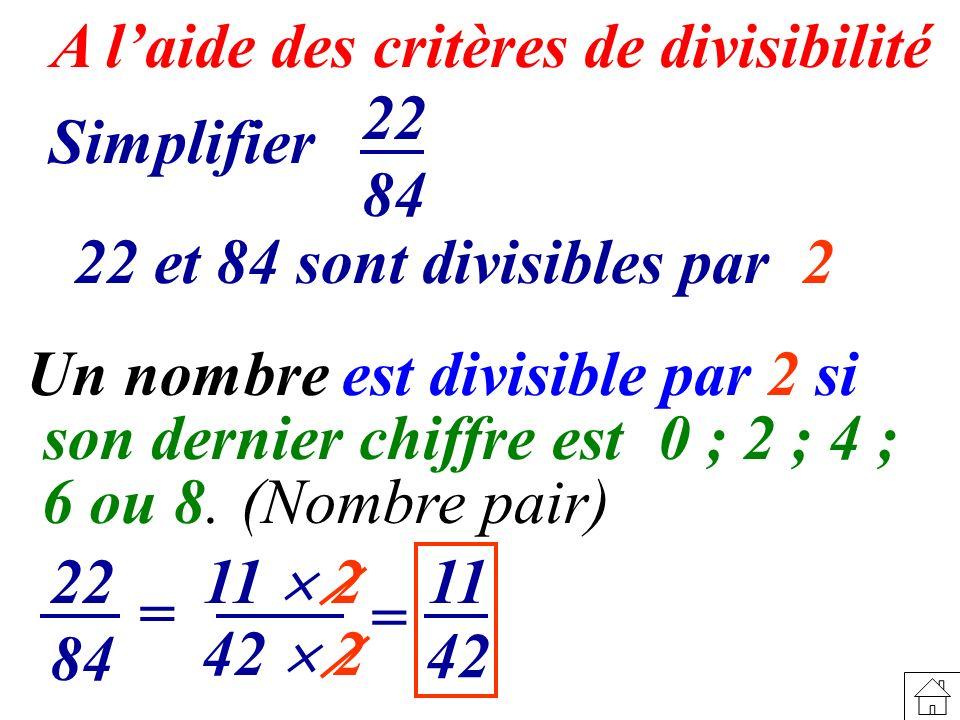 A l'aide des critères de divisibilité 22 84 Simplifier