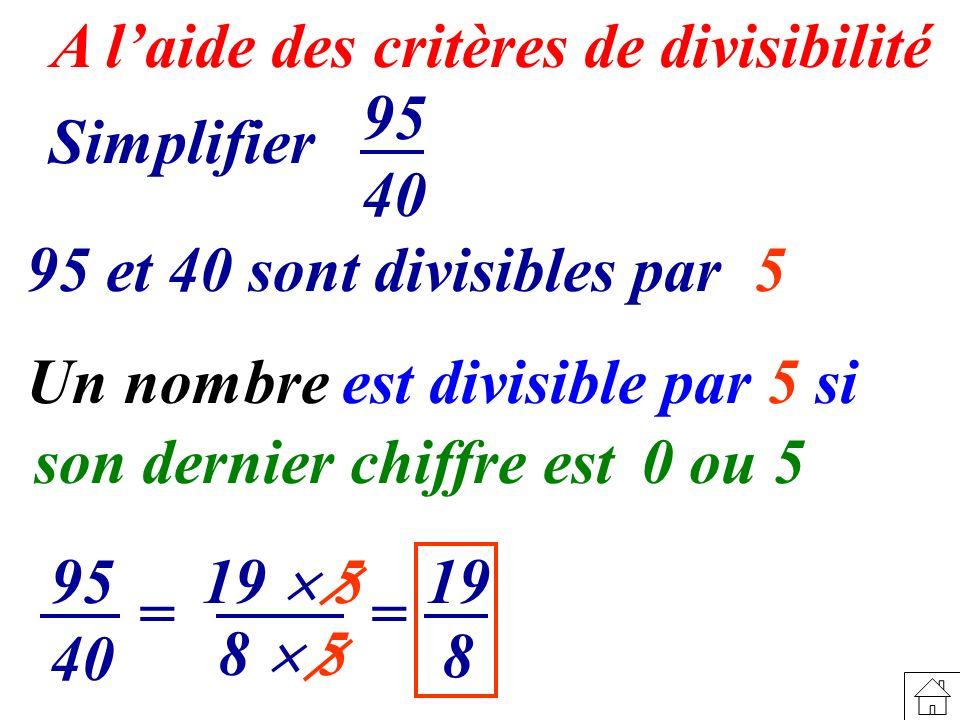 A l'aide des critères de divisibilité 95 40 Simplifier