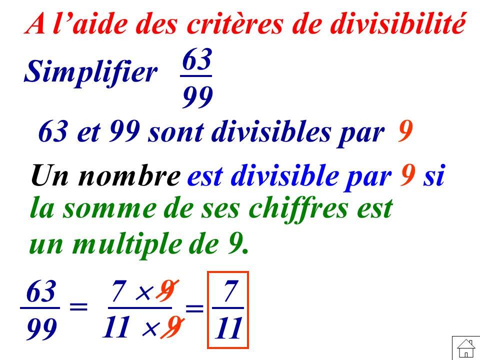A l'aide des critères de divisibilité 63 99 Simplifier