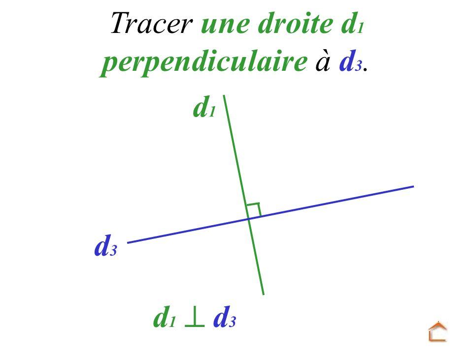 Tracer une droite d1 perpendiculaire à d3.