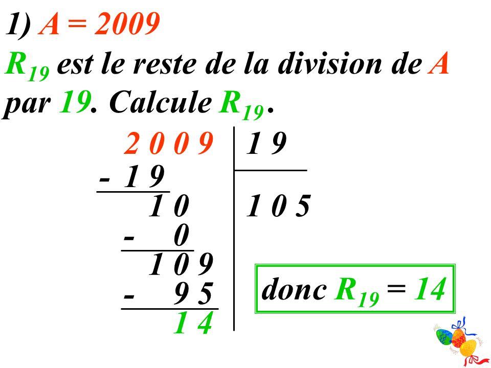 1) A = 2009 R19 est le reste de la division de A par 19. Calcule R19 . 9. 2. 1. - 9. 1. 1. 1.