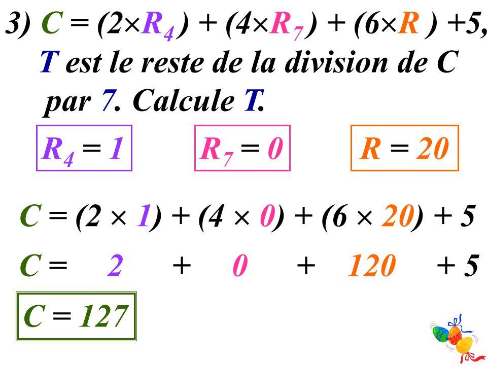 3) C = (2R4 ) + (4R7 ) + (6R ) +5, T est le reste de la division de C. par 7. Calcule T. R4 = 1.