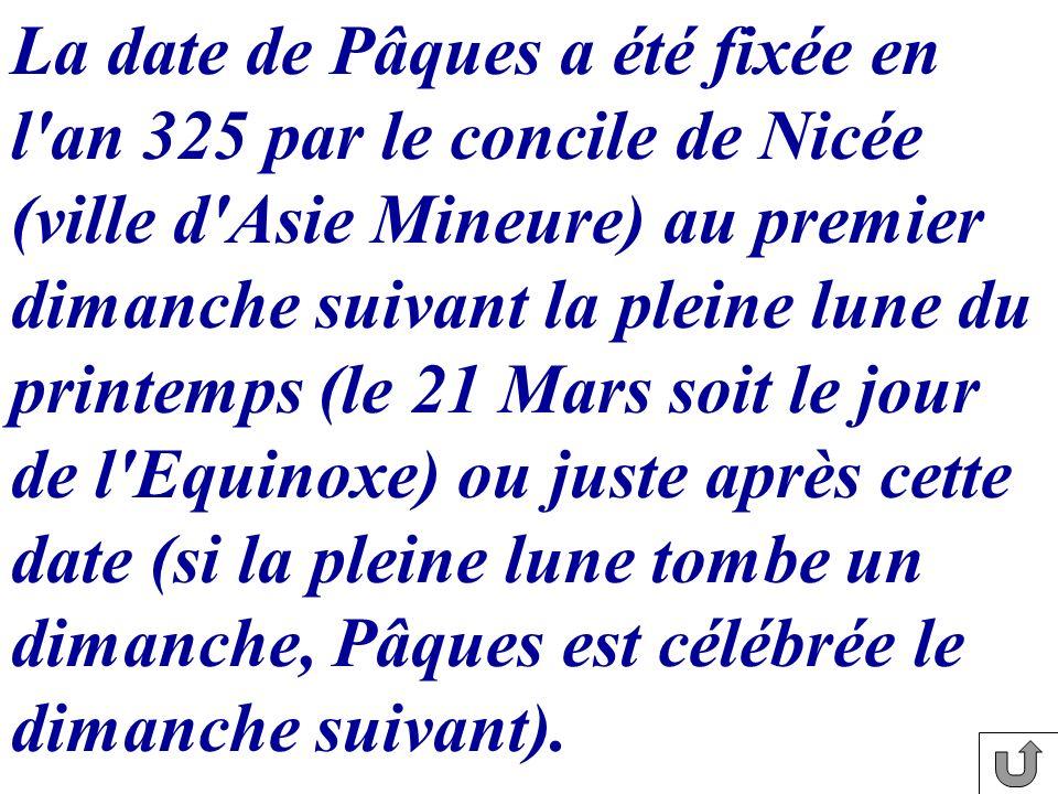 La date de Pâques a été fixée en l an 325 par le concile de Nicée (ville d Asie Mineure) au premier dimanche suivant la pleine lune du printemps (le 21 Mars soit le jour de l Equinoxe) ou juste après cette date (si la pleine lune tombe un dimanche, Pâques est célébrée le dimanche suivant).
