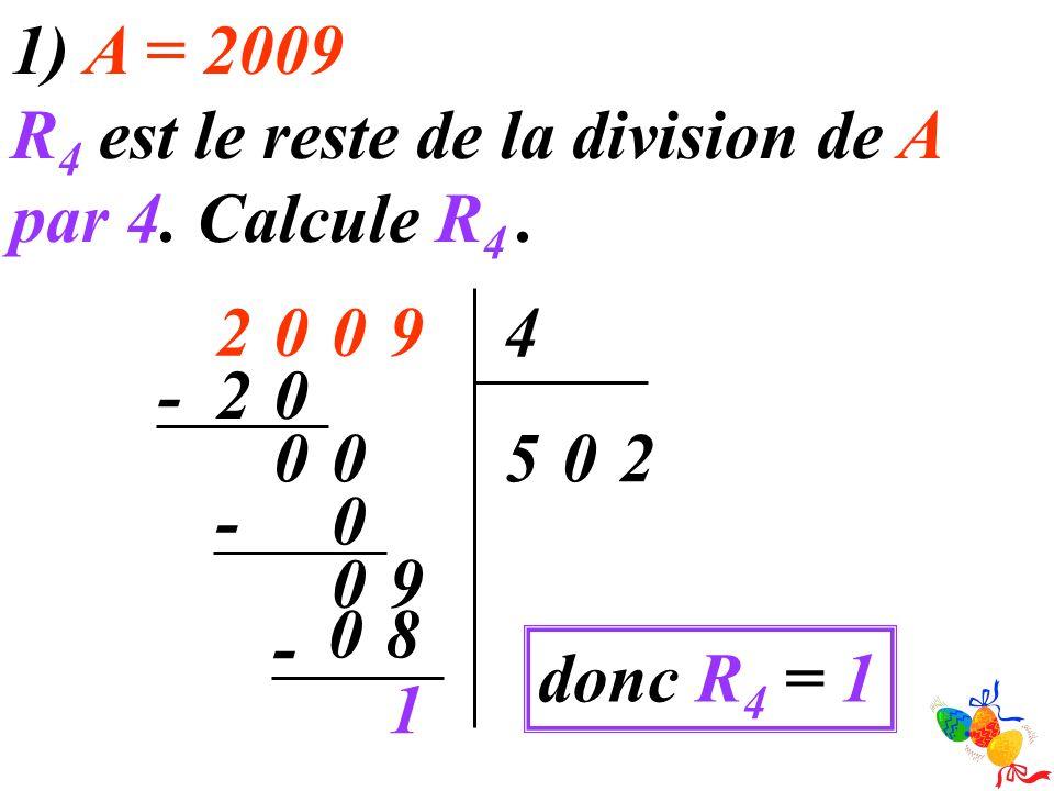 1) A = 2009 R4 est le reste de la division de A par 4. Calcule R4 . 9. 2. 4. - 2. 5. 2. - 9.