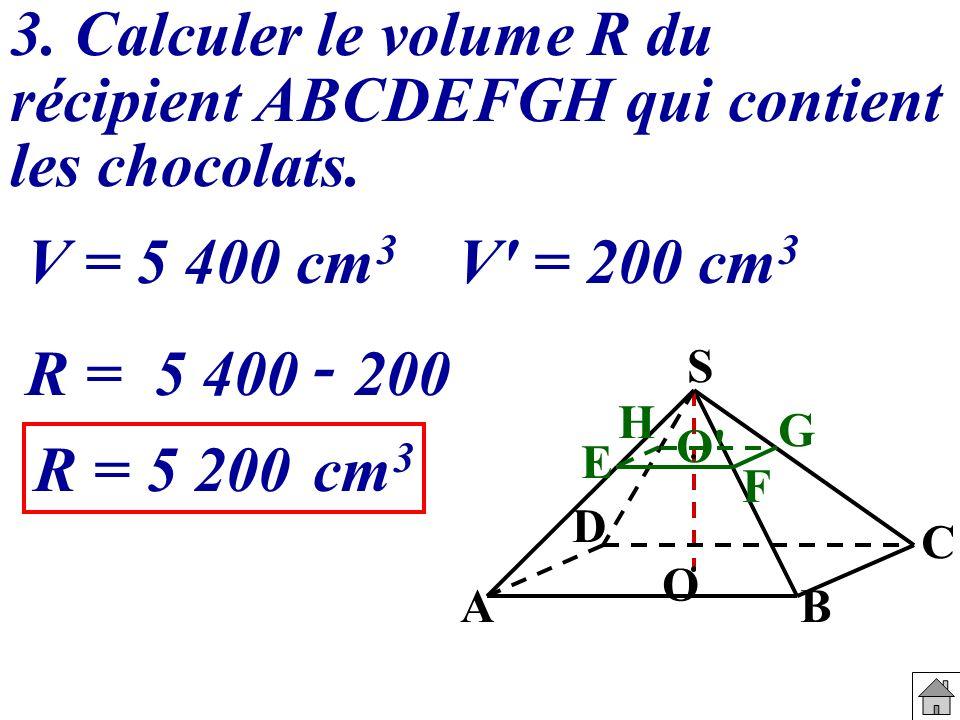 3. Calculer le volume R du récipient ABCDEFGH qui contient les chocolats.