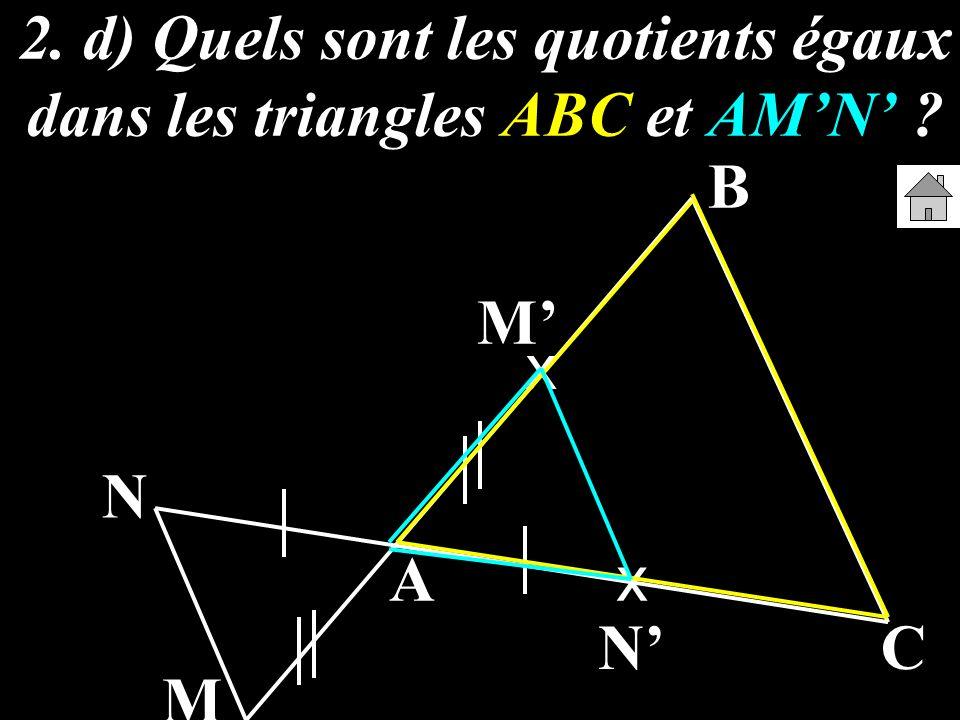 2. d) Quels sont les quotients égaux dans les triangles ABC et AM'N'