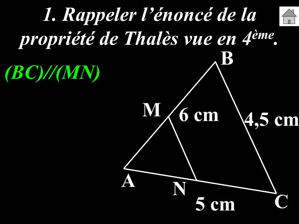 1. Rappeler l'énoncé de la propriété de Thalès vue en 4ème.