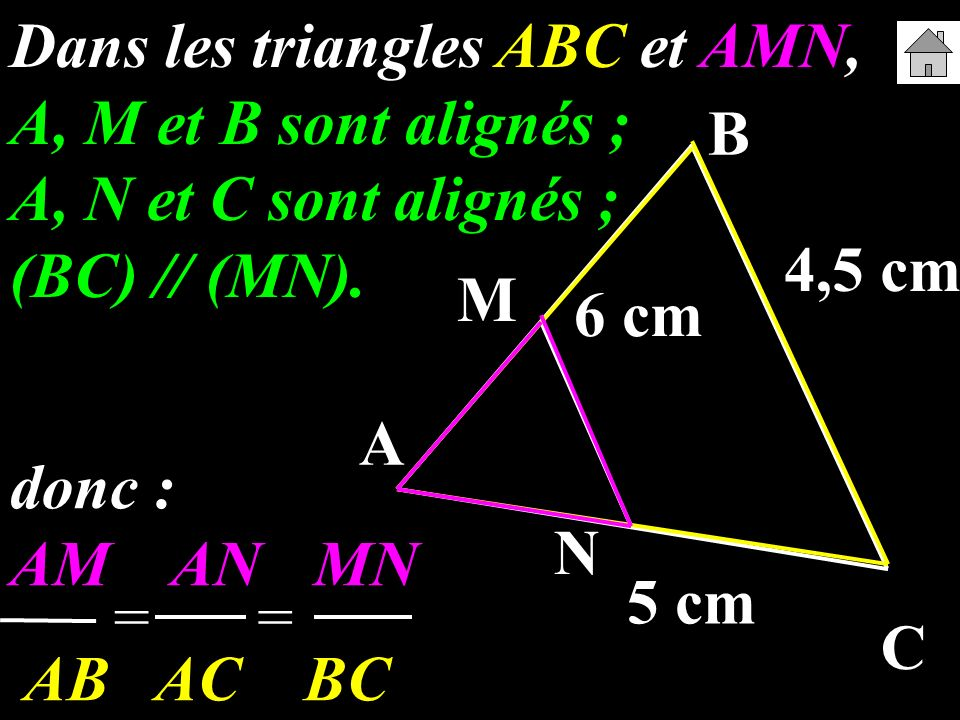 Dans les triangles ABC et AMN, A, M et B sont alignés ; A, N et C sont alignés ; (BC) // (MN).
