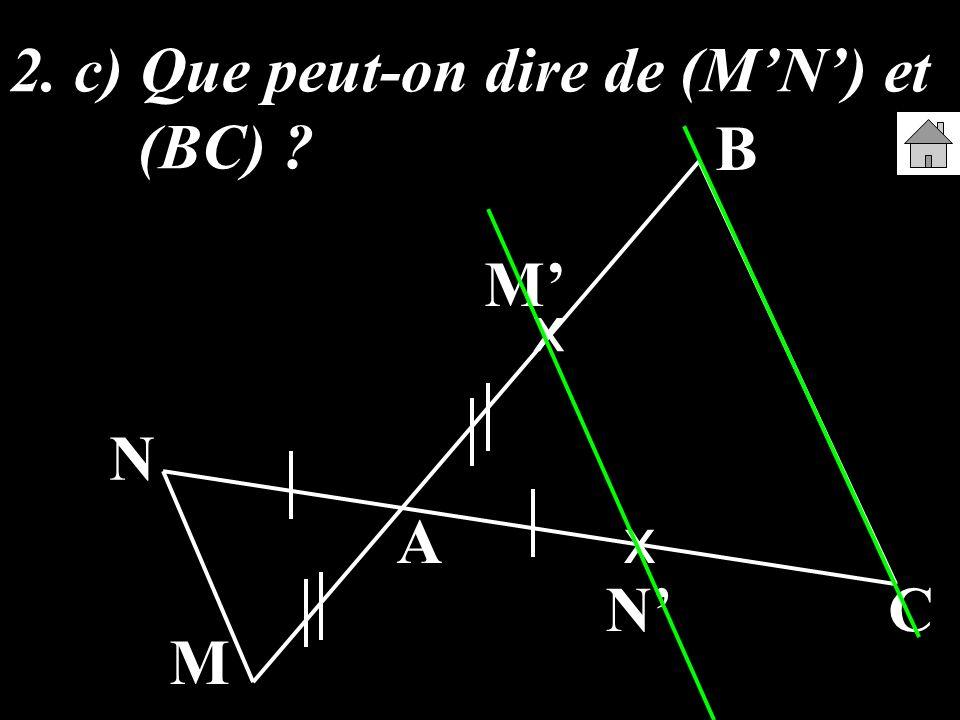 2. c) Que peut-on dire de (M'N') et (BC)