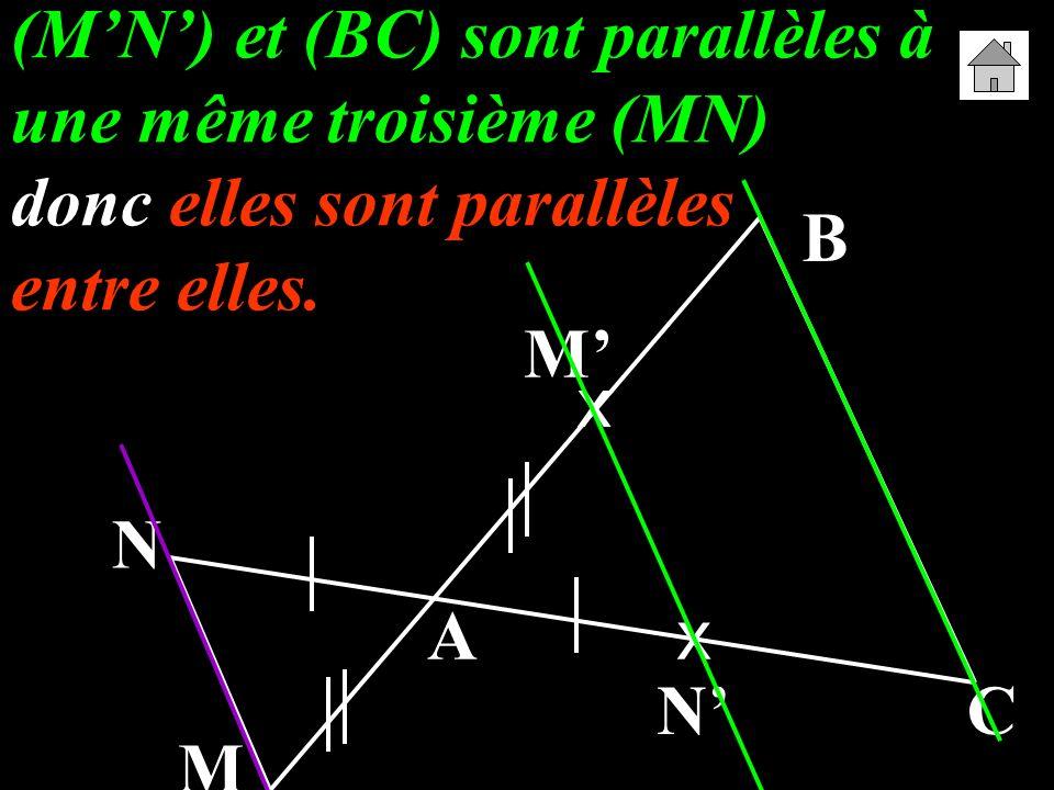 (M'N') et (BC) sont parallèles à une même troisième (MN) donc elles sont parallèles entre elles.