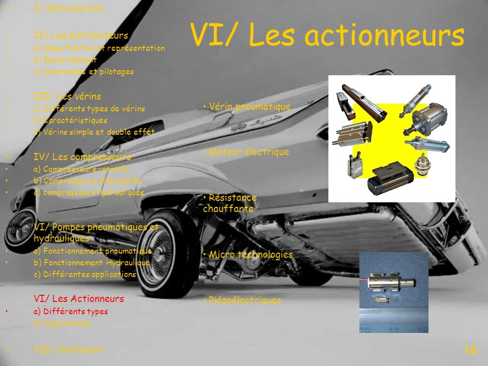 VI/ Les actionneurs 16 I/ Introduction II/ Les distributeurs