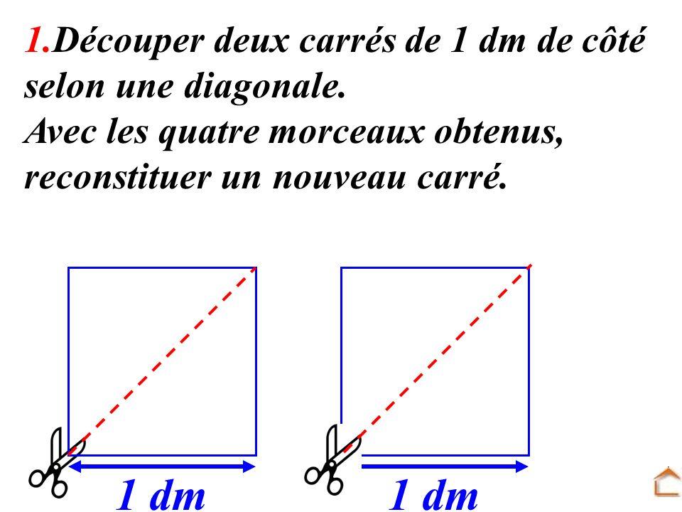 1 dm 1 dm 1.Découper deux carrés de 1 dm de côté selon une diagonale.