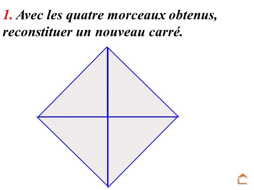 1. Avec les quatre morceaux obtenus, reconstituer un nouveau carré.