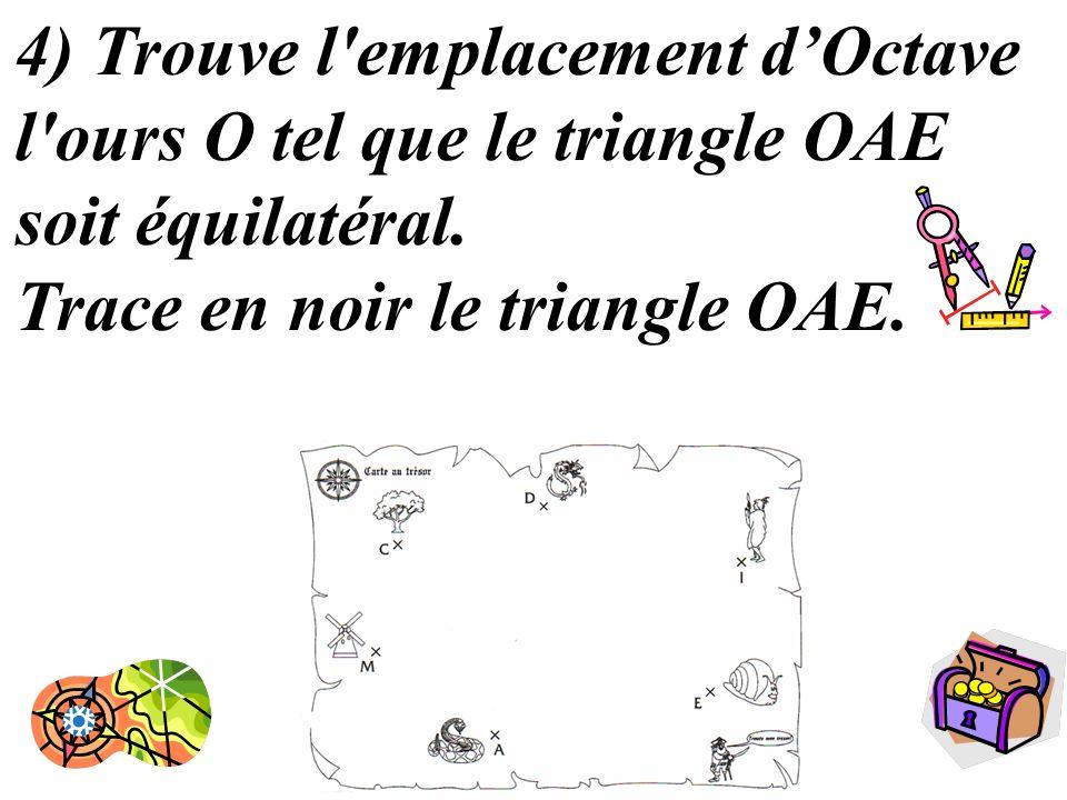 4) Trouve l emplacement d'Octave l ours O tel que le triangle OAE soit équilatéral.
