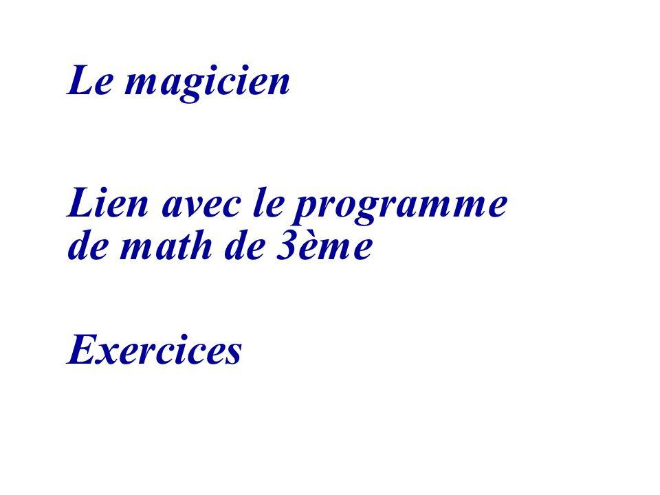 Le magicien Lien avec le programme de math de 3ème Exercices