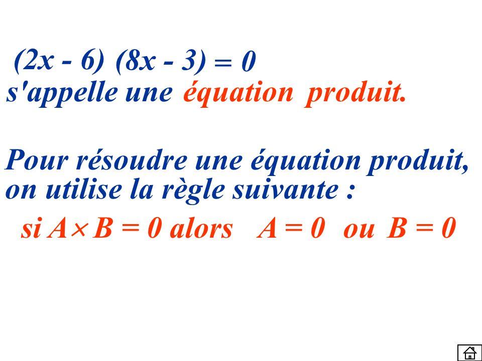 (2x - 6) (8x - 3) = s appelle une. équation. produit. Pour résoudre une équation produit, on utilise la règle suivante :