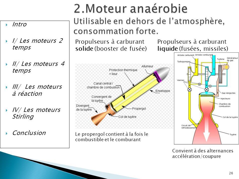 2.Moteur anaérobie Utilisable en dehors de l'atmosphère, consommation forte.