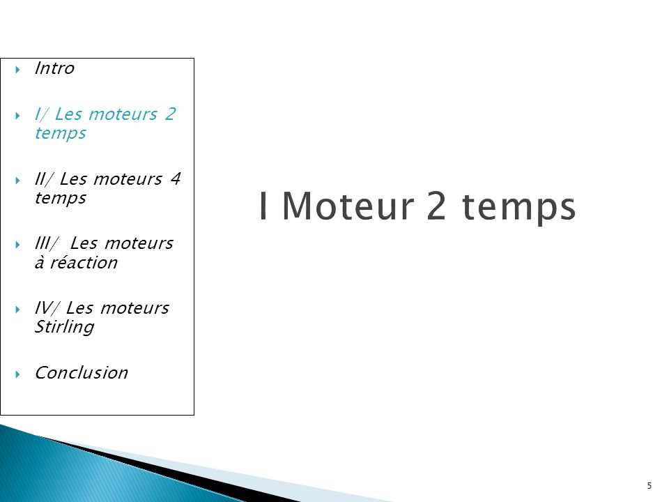 I Moteur 2 temps Intro I/ Les moteurs 2 temps II/ Les moteurs 4 temps