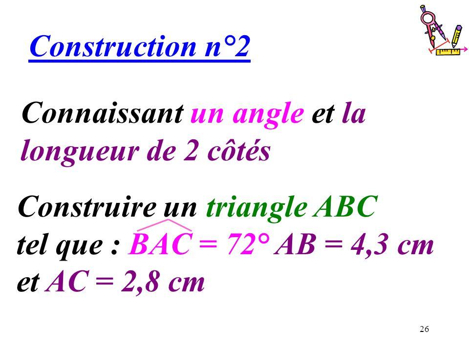 Construction n°2 Connaissant un angle et la longueur de 2 côtés.