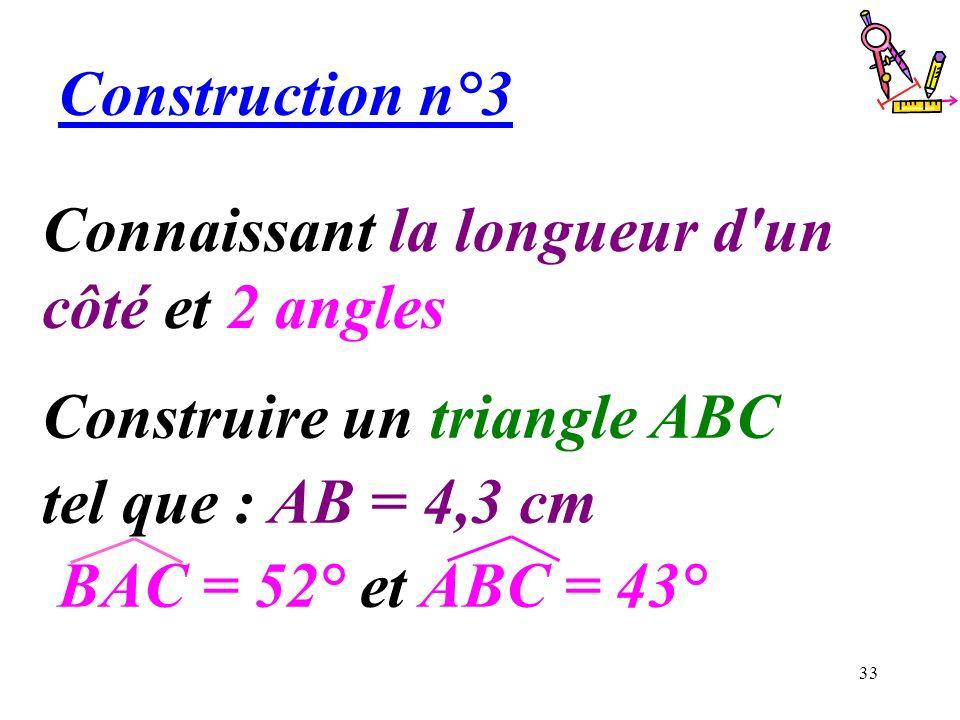 Construction n°3 Connaissant la longueur d un côté et 2 angles.