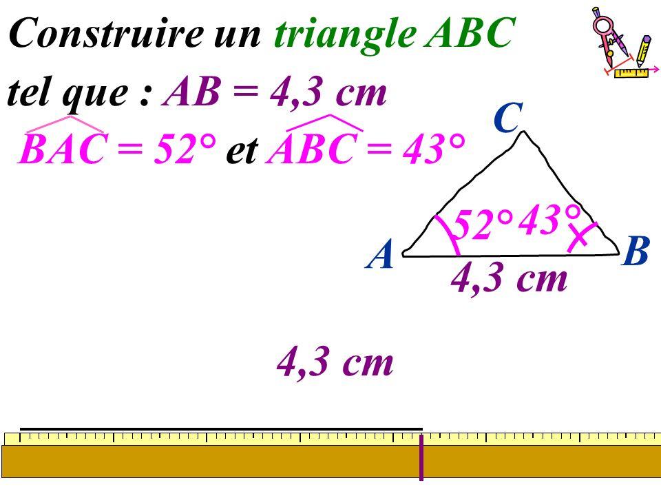 Construire un triangle ABC tel que : AB = 4,3 cm BAC = 52° et ABC = 43°