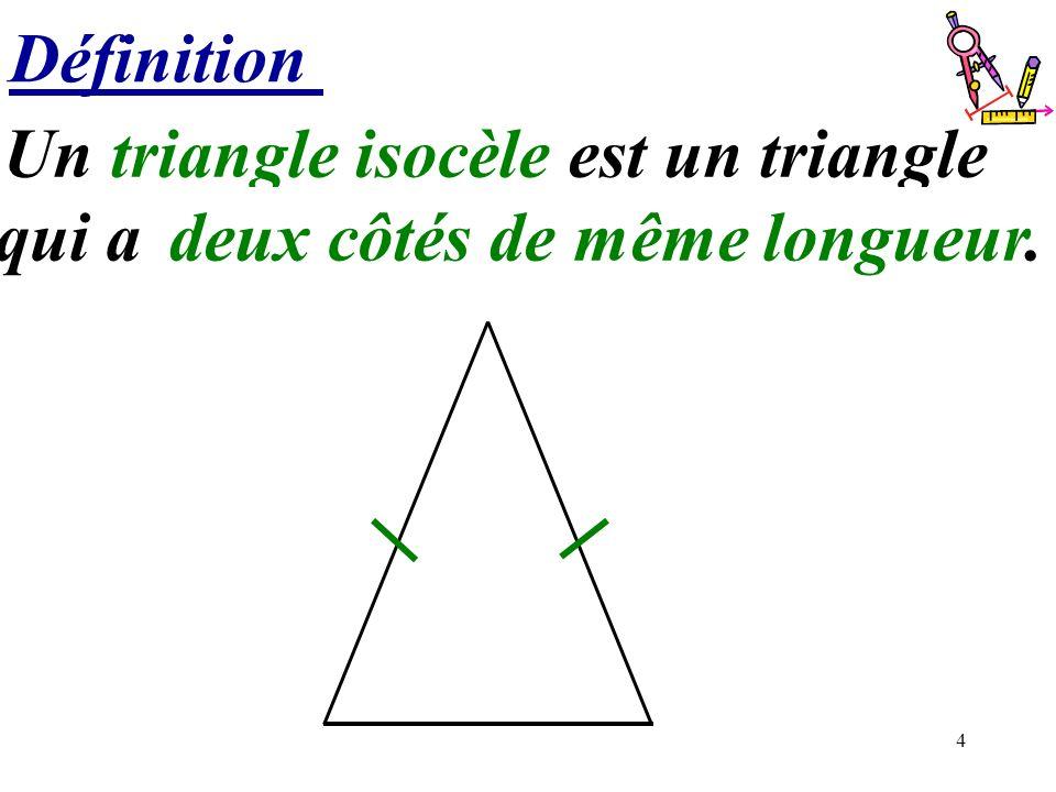 Un triangle isocèle est un triangle deux côtés de même longueur.