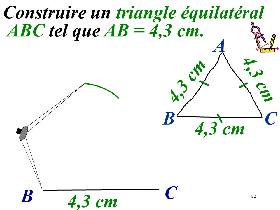 Construire un triangle équilatéral ABC tel que AB = 4,3 cm.