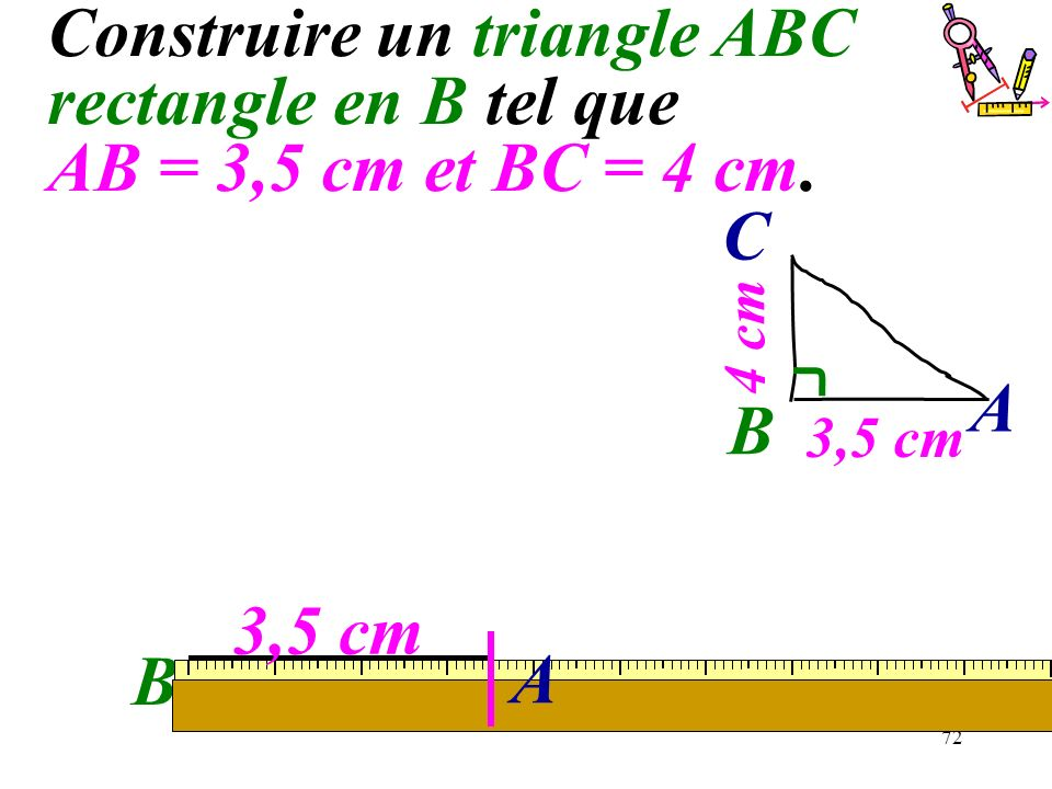 Construire un triangle ABC rectangle en B tel que AB = 3,5 cm et BC = 4 cm.