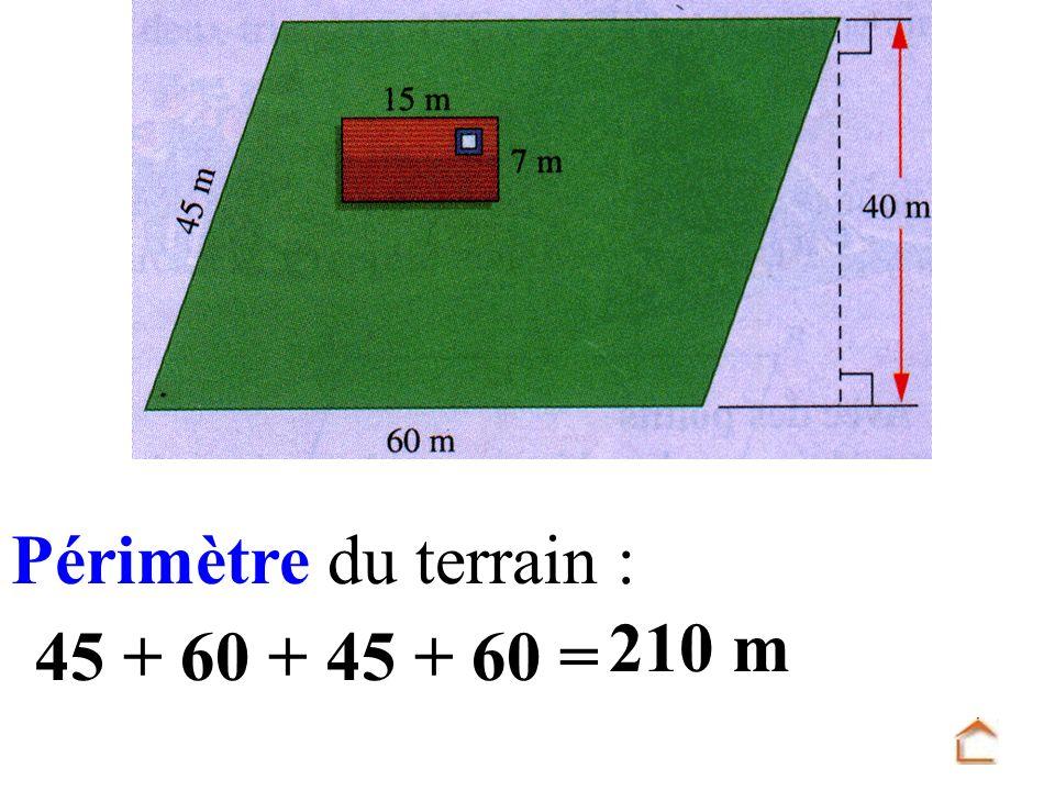 Périmètre du terrain : 210 m 45 + 60 + 45 + 60 =