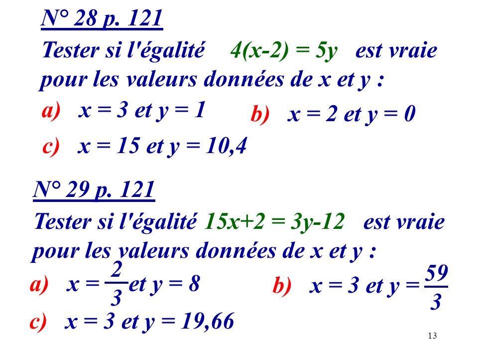 N° 28 p. 121 Tester si l égalité 4(x-2) = 5y est vraie. pour les valeurs données de x et y : a) x = 3 et y = 1.