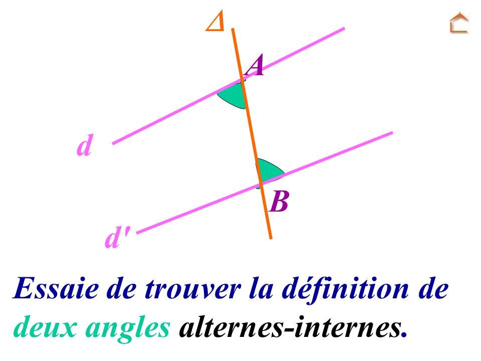  A d B d Essaie de trouver la définition de deux angles alternes-internes.