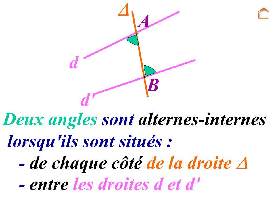  A. B. d. d Deux angles sont alternes-internes. lorsqu ils sont situés : - de chaque côté de la droite 