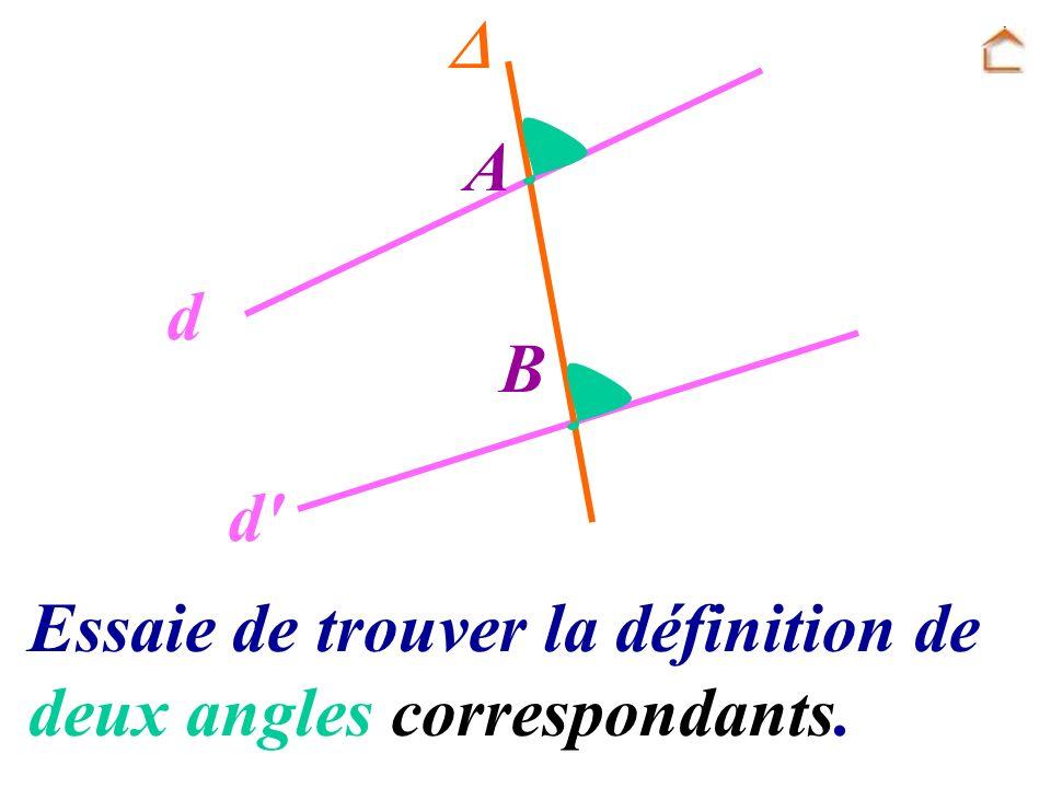 A B d d  Essaie de trouver la définition de deux angles correspondants.