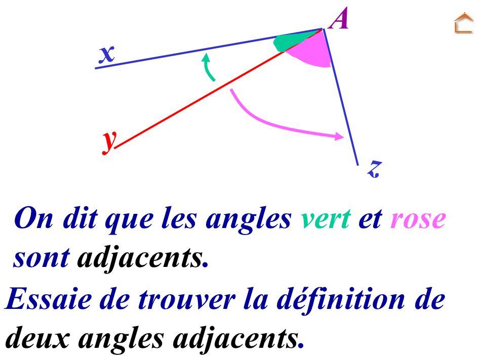 A x. y. z. On dit que les angles vert et rose sont adjacents. Essaie de trouver la définition de.