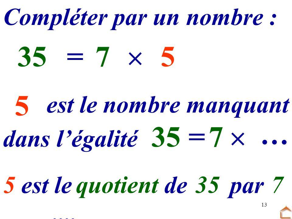 35 = 7  5 … 5 … 35 = 7  Compléter par un nombre :