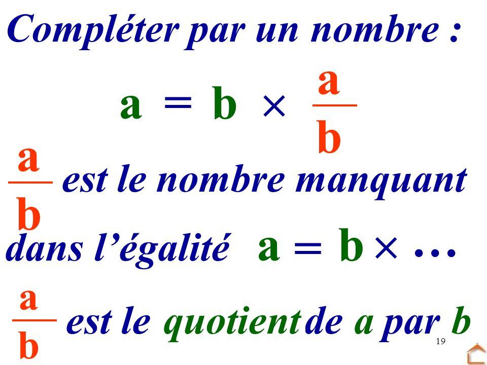 a b a = b  … a b … a b  = Compléter par un nombre :