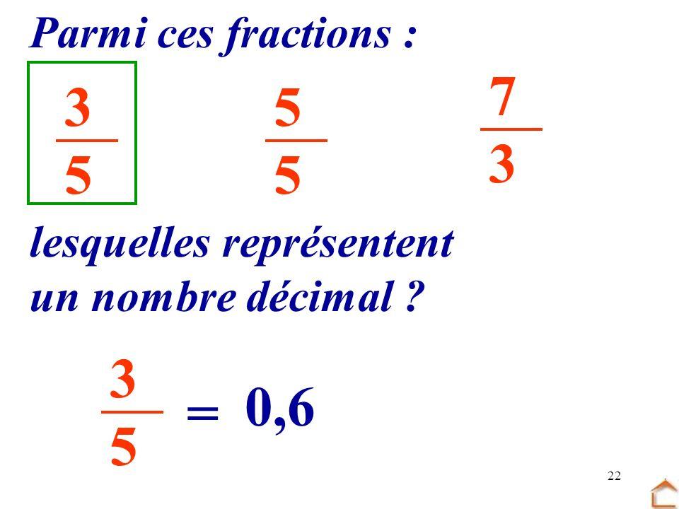 7 3 3 5 5 3 5 0,6 = Parmi ces fractions : lesquelles représentent