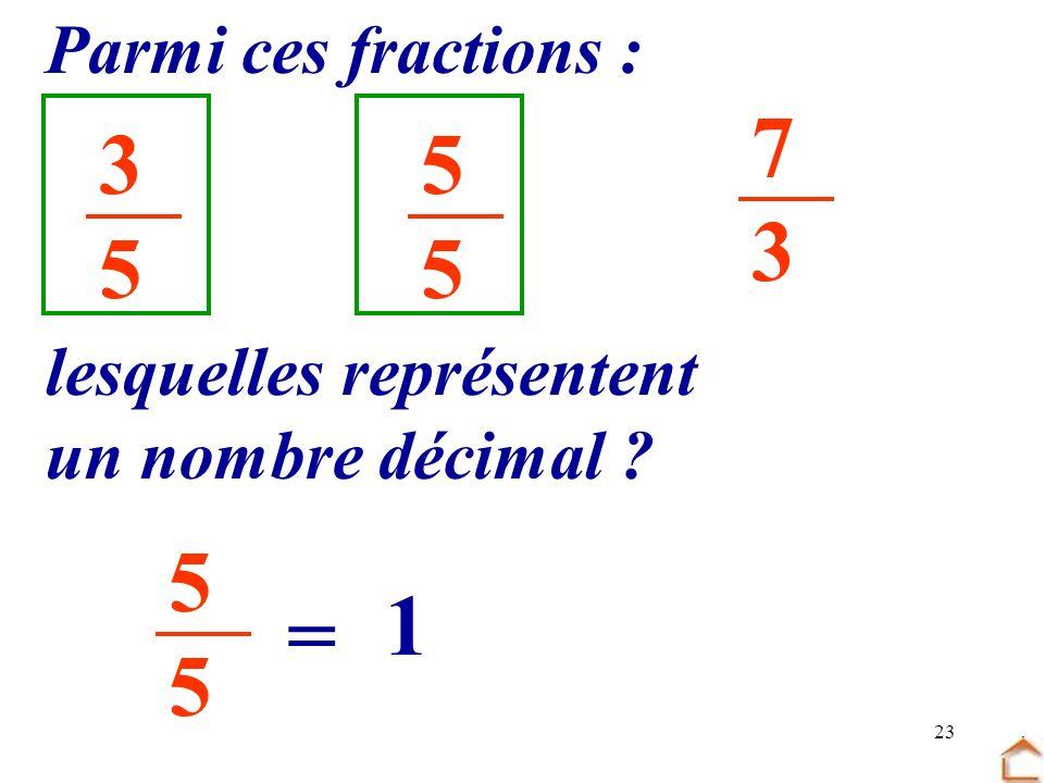 7 3 3 5 5 5 1 = Parmi ces fractions : lesquelles représentent