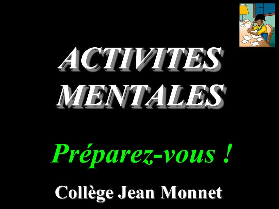 ACTIVITES MENTALES Préparez-vous ! Collège Jean Monnet