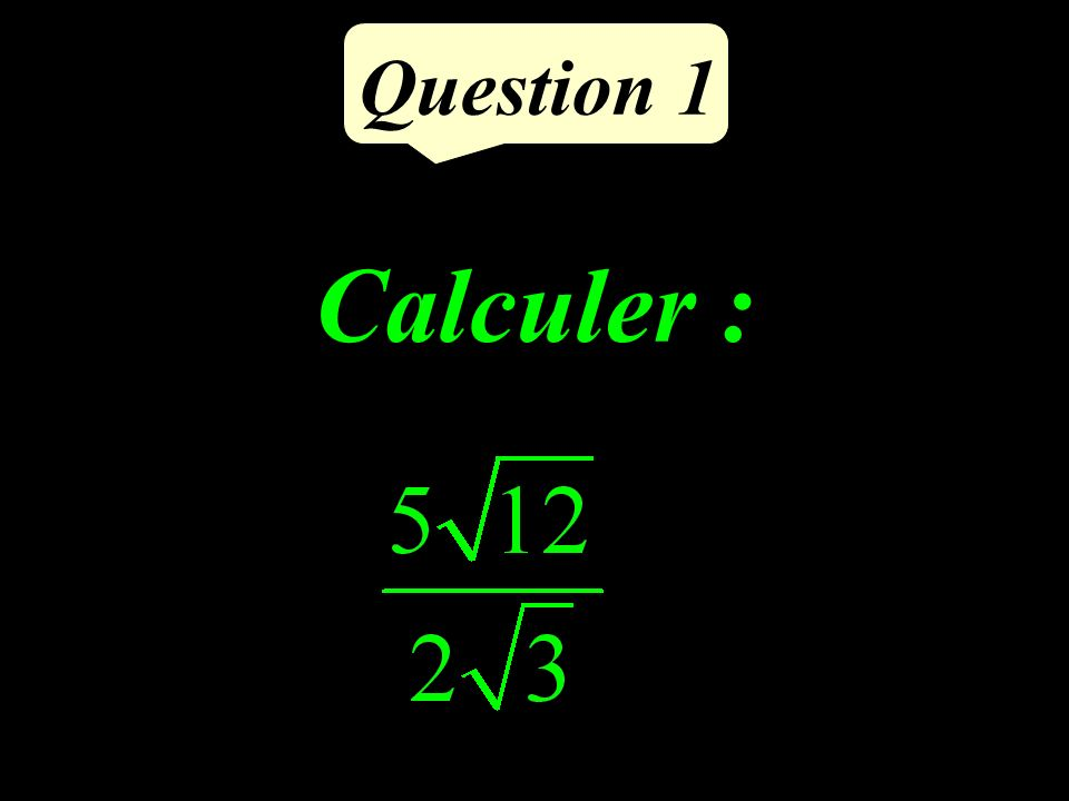 Question 1 Calculer :