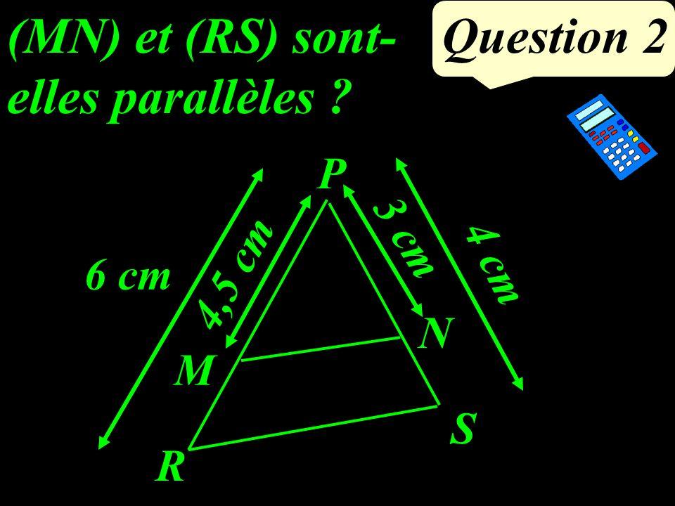 (MN) et (RS) sont-elles parallèles Question 2