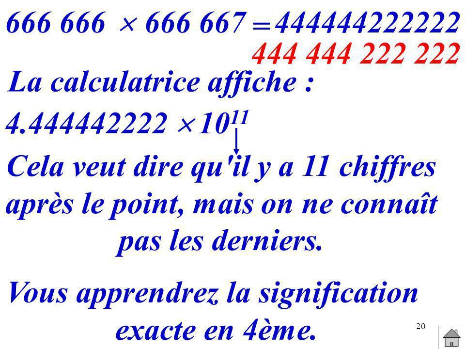 La calculatrice affiche : 4.444442222  1011