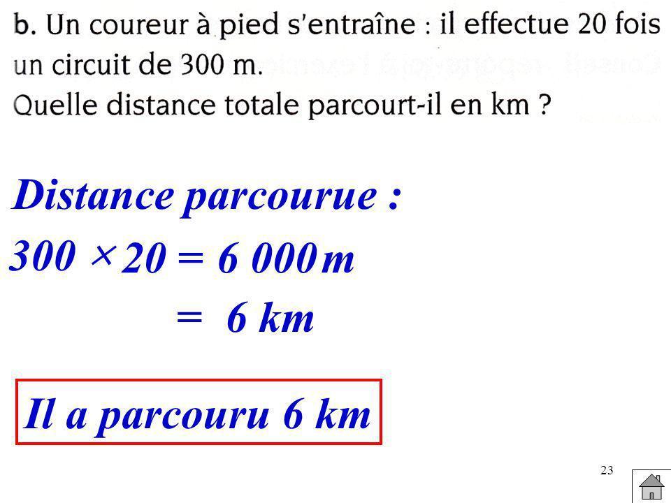 Distance parcourue : 300  20 = 6 000 m = 6 km Il a parcouru 6 km