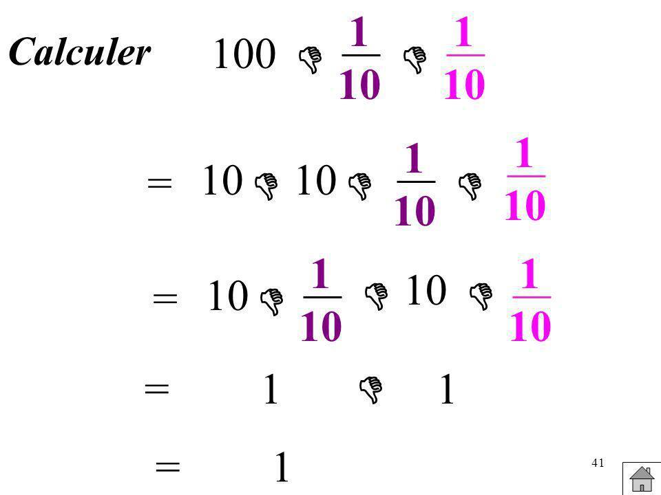 1 10 1 10 Calculer 100   1 10 1 10 = 10 10    1 10 1 10 10 = 10    = 1  1 = 1