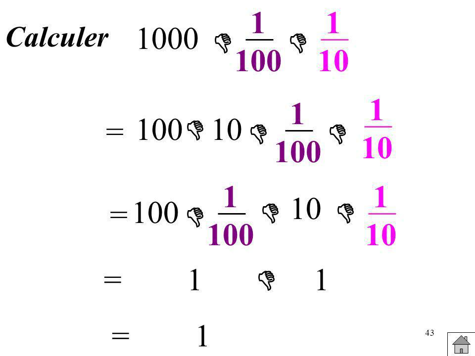 1 100 1 10 Calculer 1000   1 10 1 100 = 100  10   1 100 1 10 10 = 100    = 1  1 = 1